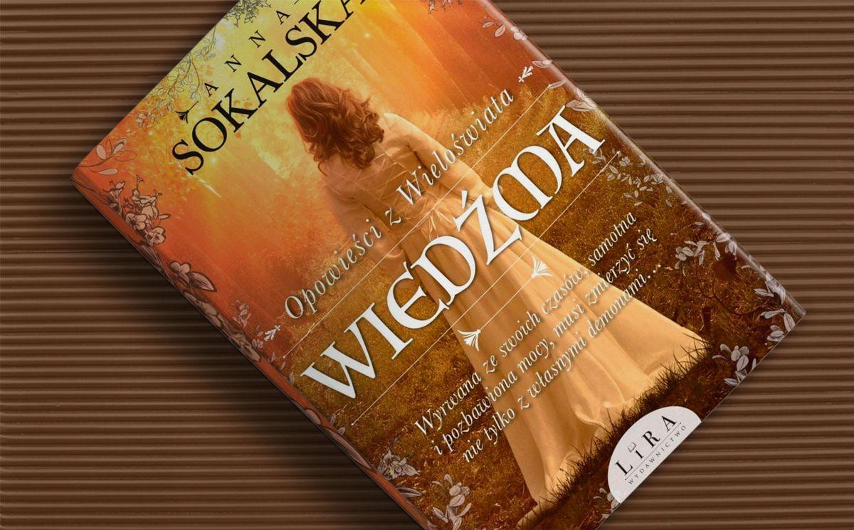"""Zapowiedź książki """"Wiedźma. Opowieści z Wieloświata. Tom 1"""" Anny Sokalskiej"""