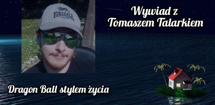 Dragon Ball stylem życia - wywiad z Tomaszem Talarkiem