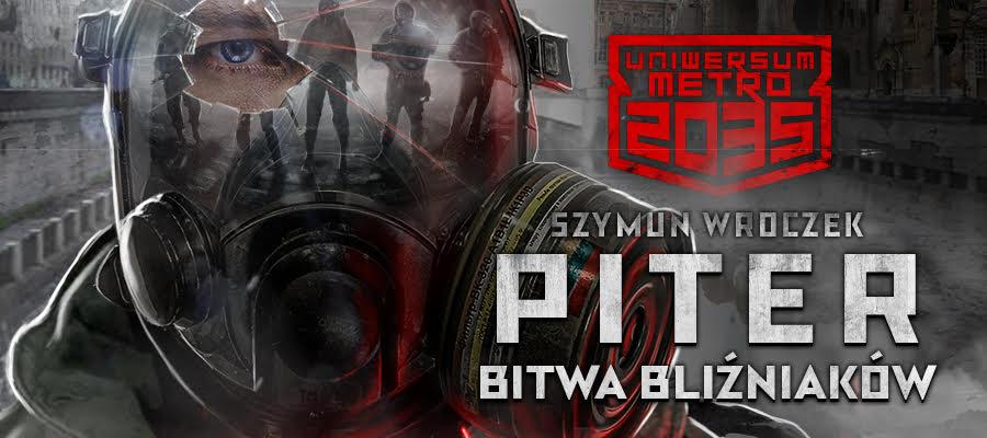 Już dziś premiera książki Piter Bitwa Bliźniaków Szymuna Wroczka z uniwersum Metro 2035