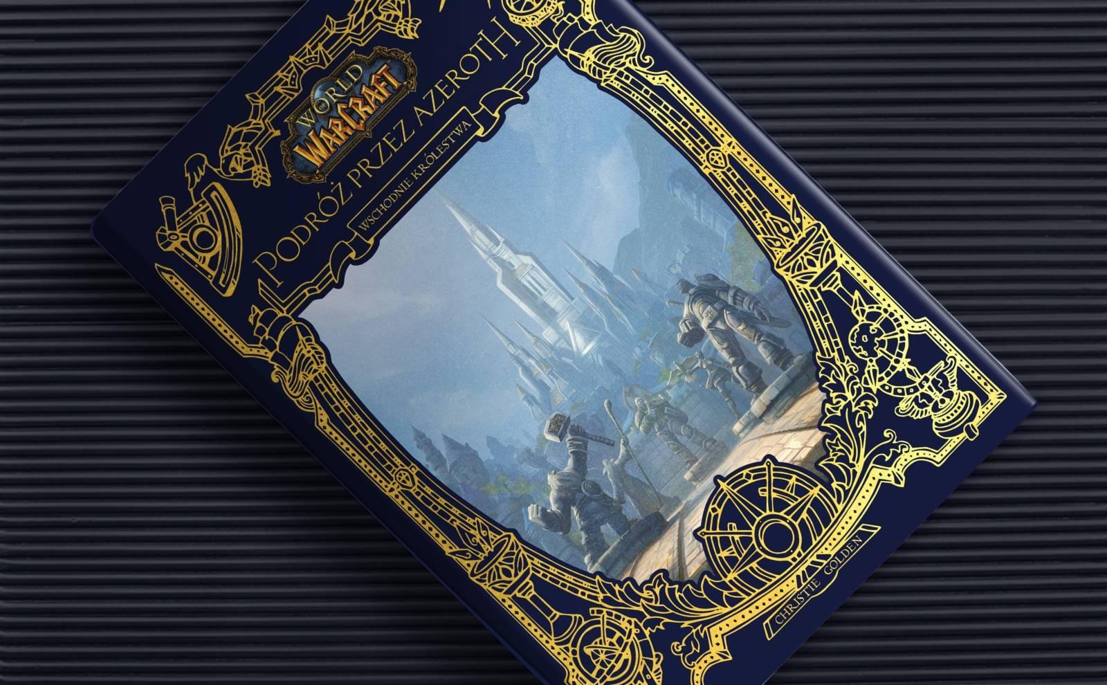 """Zapraszamy na wycieczkę! – recenzja książki """"World of Warcraft: Podróż przez Azeroth – Wschodnie Królestwa"""""""
